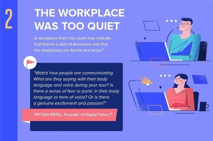 A workplace that is too quiet might mean a lack of teamwork or that employees are tense and fearful.
